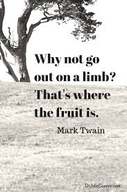 Go Out On A Limb And