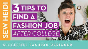 Tips For Fashion Design Students Advice For Fashion Design Students How To Find A Job After College Without Any Experience