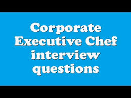 Executive Chef Interview Questions Corporate Executive Chef Interview Questions