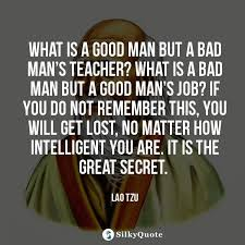 Lao Tzu Quotes What Is A Good Man But A Bad Man's Teacher What Is Amazing Quotes About Good Men