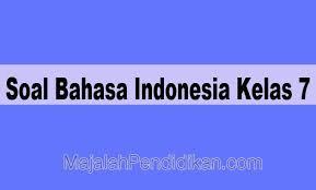 Soal bahasa indonesia kelas 7 dan kunci jawabannya 2019. Soal Bahasa Indonesia Kelas 7 Smp Mts 2021 Dan Kunci Jawabannya