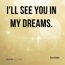 You In My Dreams Quotes Best Of Gus Kahn Dreams Quotes QuoteHD
