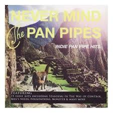 Various Indie Never Mind The Pan Pipes Indie Pan Pipe Hits