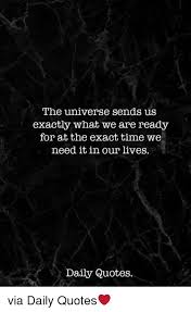 Universe Quotes Beauteous The Universe Sends Us Exactly What We Are Ready For At The Exact