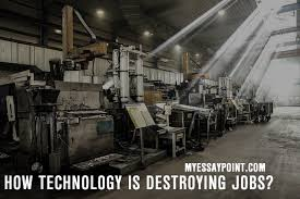 how technology is destroying jobs my essay point how technology destroy jobs