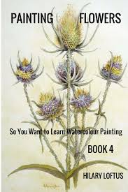 get ations so you want to learn watercolour painting book 4 painting flowers painting flowers