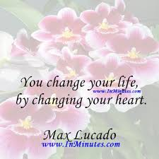 Max Lucado Quotes Stunning Quotes You Change Your Life By Changing Your HeartMax Lucado Quotes