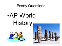 essay questions ap world history general information nd part of  1 essay questions ap world history