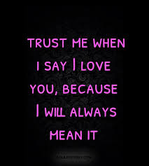 Best Love Quotes Trust Me When I Say I Love You Because I Will Fascinating Quotes I Will Always Love You