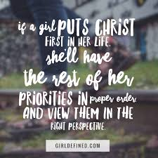 Christian Quotes For Girls Best of If A Girl Puts Christ First In Her Life She'll Have The Rest Of Her