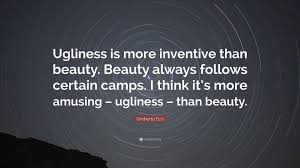 "Quotes About Beauty And Ugliness Best of Umberto Eco Quote ""Ugliness Is More Inventive Than Beauty Beauty"