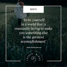 To Be Yourself In A World Quote Best Of To Be Yourself Is The Greatest Accomplishment Ralph Waldo Emerson