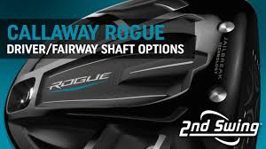 Callaway Rogue Driver Fairway Shaft Options