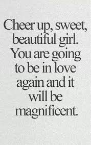 Cheer Up Sweet Beautiful Girl You Are Going To Be In Love Again Awesome Beautiful Girl Quotes