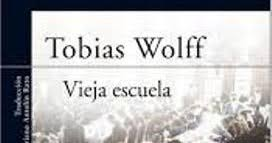 Resultado de imagen de vieja escuela libro de tobias wolff