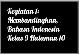 Jawaban soal bahasa indonesia kelas 9 halaman 120 brainly co id. Kegiatan 1 Membandingkan Bahasa Indonesia Kelas 9 Halaman 10 Operator Sekolah