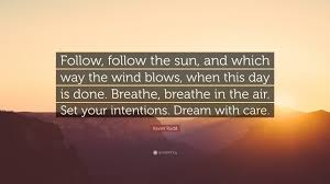 Xavier Rudd Quote Follow Follow The Sun And Which Way The Wind