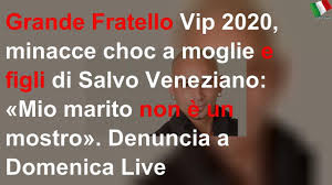 Grande Fratello Vip 2020, minacce choc a moglie e figli di Salvo Veneziano:  «Mio marito non è un mo