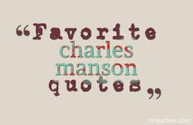 Charles Manson Quotes Magnificent Favorite Charles Manson Quotes Quotes