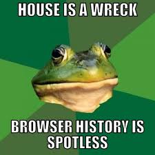 House is a wreck - Browser history is spotless - Memes Comix Funny Pix via Relatably.com