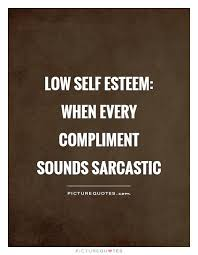 Low Self Esteem Quotes Impressive Low Self Esteem When Every Compliment Sounds Sarcastic Picture