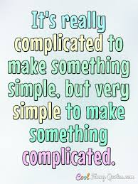 It's Really Complicated To Make Something Simple But Very Simple To Amazing Make A Quote Picture