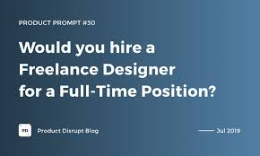 Hire Product Designer Would You Hire A Freelance Designer For A Full Time Position