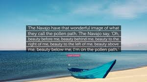 """Navajo Quotes Beauty Best of Joseph Campbell Quote """"The Navajo Have That Wonderful Image Of What"""