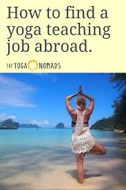 yoga teachers wanted around the world if you ever had the desire to teach yoga
