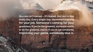Watt quotations about greatness, giving and being the best. J J Watt Quote Success Isn T Owned It S Leased And Rent Is Due Every Day Every Single Day Someone S Coming For Your Job Someone S 12 Wallpapers Quotefancy