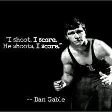 Dan Gable Quotes Delectable I Shoot I Score He Shoots I Score Dan Gable Wrestling
