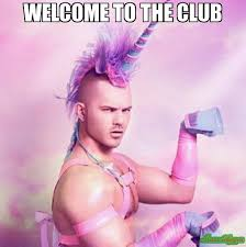 welcome to the club meme - Unicorn MAN (5538) | Memes Happen via Relatably.com