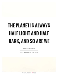 Light And Dark Quotes Mesmerizing Light And Dark Quotes Endearing The Planet Is Always Half Light And
