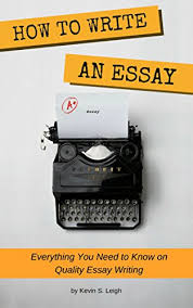 Amazon Com How To Write An Essay Everything You Need To Know On