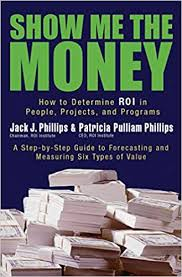Show Me the Money: How to Determine ROI in People ... - Amazon.com