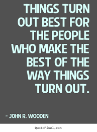 Best Quote 20 Inspiration Things Turn Out Best For The People Who Make The Best John R