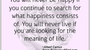Happiness Quotes You Will Never Be Happy If You Continue To Search