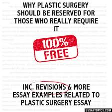 why plastic surgery should be reserved for those who really  why plastic surgery should be reserved for those who really require it hide essay types