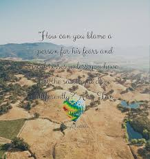 quote about how can you blame a person for his fears and quote