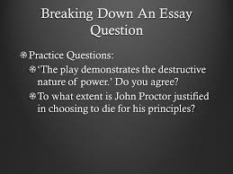 the crucible learning goal to be able to break down an essay breaking down an essay question practice questions the play demonstrates the destructive nature of