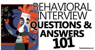 Behavioural Based Interviewing Behavioral Interview Questions And Answers 101 Example