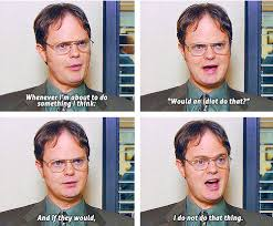 The Office Senior Quotes Classy One Of Dwight's Imfamous Quotes Would An Idiot Do That My