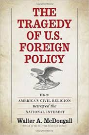 the tragedy of u s foreign policy how america s civil religion  the tragedy of u s foreign policy how america s civil religion betrayed the national interest