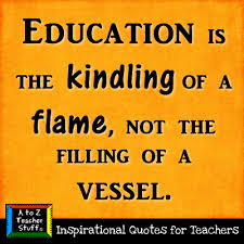 Inspirational Education Quotes Extraordinary Quotes For Teachers Education Is The Kindling Of A Flame A To Z