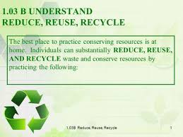 discuss the reduction of resource consumption by conservation 1 03b reduce reuse recycle1 1 03 b understand reduce reuse recycle the