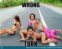 Wrong Turn by matias.castillo.92775838 - Meme Center via Relatably.com