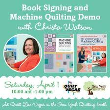 """Quilt Las Vegas 2017 is this weekend: come watch me quilt ... & I will be at the show on Saturday, April 1 from 10-1 in the Sew Yeah  Quilting booth, signing books and machine quilting live and """"in the cloth! Adamdwight.com"""
