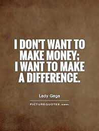 Make A Quote I don't want to make money I want to make a difference Picture Quotes 9