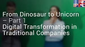 /     From <b>Dinosaur</b> to <b>Unicorn</b> – (Part <b>1</b>) Digital Transformation in ...