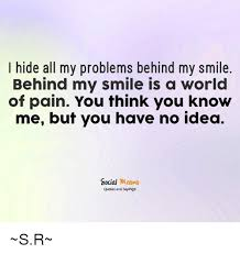 Pain Quotes Inspiration I Hide All My Problems Behind My Smile Behind My Smile Is A World Of